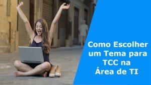 Como Escolher um Tema para TCC na Área de TI