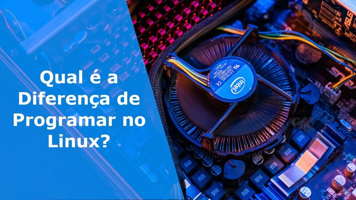 Qual é a Diferença de Programar no Linux?